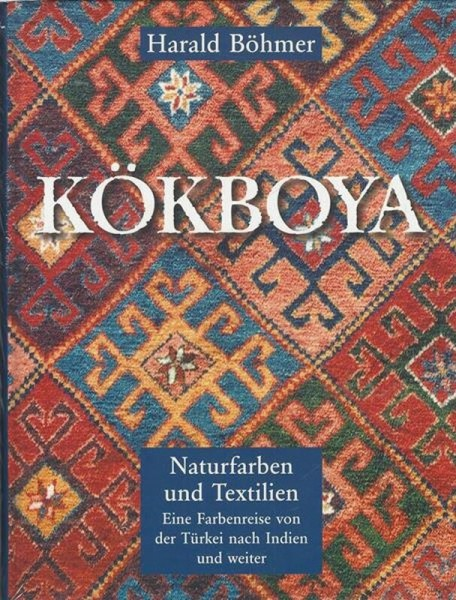Buch 'Kökboya: Naturfarben und Textilien - Eine Farbenreise von Türkei nach Indien und weiter '